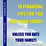 10 Financial Tips for You and Your Family: Unless You Hate Your Family! | M.W. Nunneley