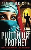 The Plutonium Prophet: Rise of the Islamic Messiah & Mark of the Crescent (Volume 1)