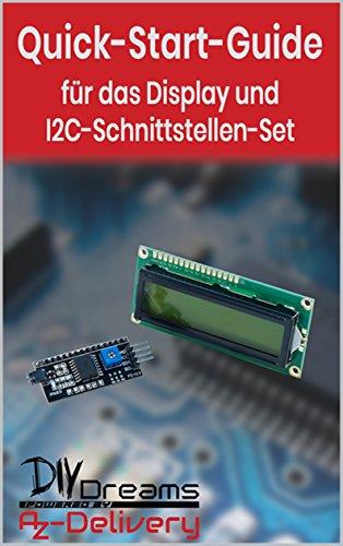 LCD Display mit I2C Adapter - Der offizielle Quick-Start-Guide von AZ-Delivery!: Arduino, Raspberry Pi und Mikrocontroller (German -