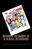 Bobby Zomby Is a Real Zombie!, Ethaneal Garcia and Cristopher Garcia, 1481889974