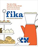 Fika: The Art of The Swedish Coffee Break, with Recipes for Pastries, Breads, and Othe r Treats: A Baking Book