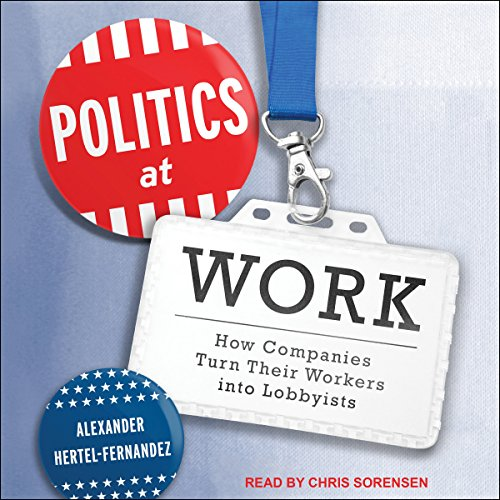 Politics at Work: How Companies Turn Their Workers into Lobbyists by Tantor Audio