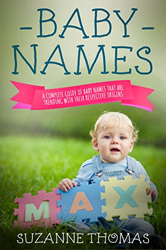 Baby Names: A Complete Guide of Baby Names that are trending with their respective origins (Find Baby Names That Go With Sibling Names)