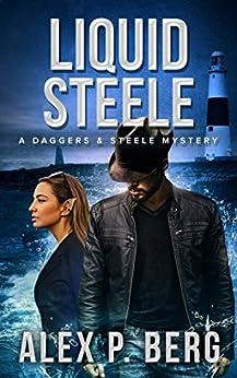 Liquid Steele (Daggers & Steele Book 9) by [Berg, Alex P.]