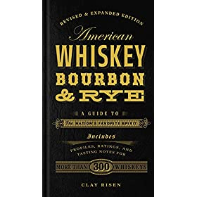 American Whiskey, Bourbon & Rye: A Guide to th...