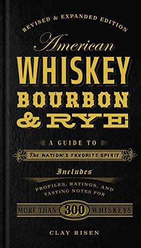 American Whiskey, Bourbon & Rye: A Guide to the Nation's Favorite Spirit -
