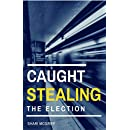 CAUGHT Stealing the Election: A Short Political Story (Culture Shaper Shorts Series Book 5)