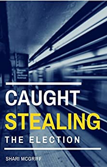 CAUGHT Stealing the Election: A Short Political Story (Culture Shaper Shorts Series Book 5) by [McGriff, Shari]