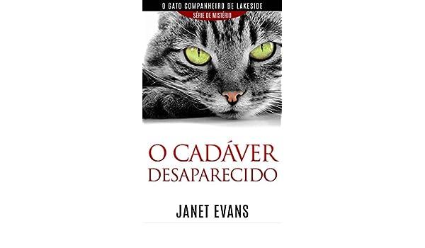 O cadáver desaparecido (O gato companheiro de Lakeside - série de mistério)  (Portuguese Edition) - Kindle edition by Janet Evans, Rosana Vargas Tradutora.