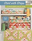 Start with Strips: 13 Colorful Quilts from 2 1/234; Strips