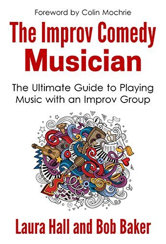 The Improv Comedy Musician: The Ultimate Guide to Playing Music with an Improv Group (Improvised Music)