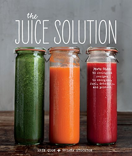 The Juice Solution by Erin Quon, Briana Stockton