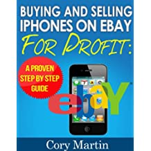 MAKE MONEY USING EBAY AND CRAIGSLIST; STEP BY STEP GUIDE FOR BEGINNERS: Learn the simple techniques for buying and selling iphones for profit