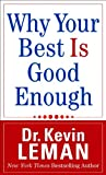 Why Your Best Is Good Enough, Kevin Leman, 0800787943