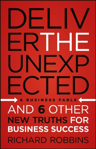Download Deliver the Unexpected: and Six Other New Truths for Business Success pdf epub