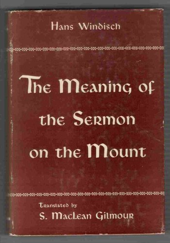 The Meaning of the Sermon on the Mount: A Contribution to the Historical Understanding of the Gospels and to the Problem of Their True Exegesis