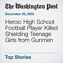 Heroic High School Football Player Killed Shielding Teenage Girls from Gunmen