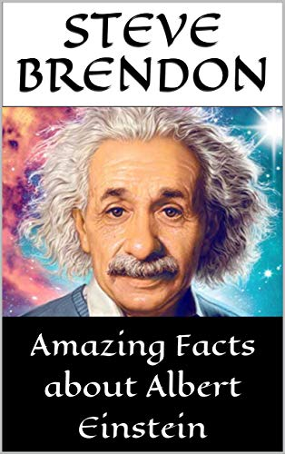 Love Quotes Amazing Facts About Albert Einstein Interesting Facts And Quotes By brendon Steve Amazoncom Amazing Facts About Albert Einstein Interesting Facts And Quotes