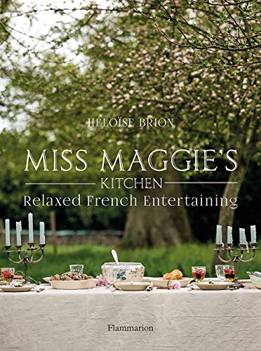 Miss Maggie's Kitchen: Relaxed French Entertaining by Heloise Brion
