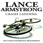 Lance Armstrong: Crash Landing: An Unauthorized Biography | Belmont and Belcourt Biographies