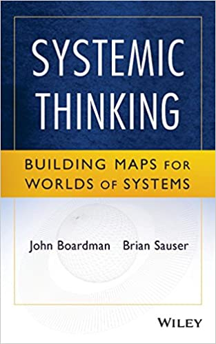 Systemic Thinking Building Maps For Worlds Of Systems John