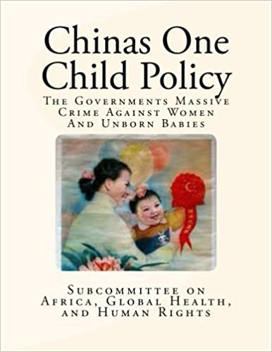 Chinas One Child Policy: The Governments Massive Crime Against Women And Unborn Babies by Global Health, and Human Rights Subcommittee on Africa (2013-07-13)