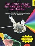 Das Große Lexikon der Heilsteine, Düfte und Kräuter: Überarbeitete & erweiterte Neuauflage