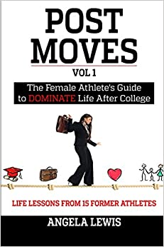 Post Moves: The Female Athlete's Guide to Dominate Life After College