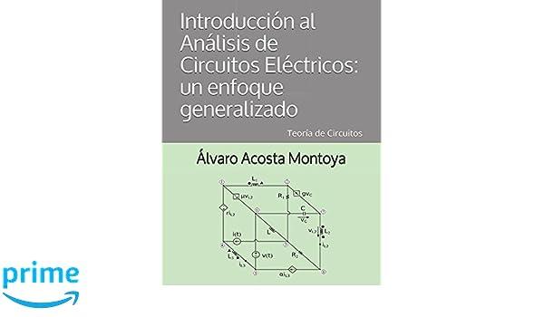 Introducción al Análisis de Circuitos Eléctricos: un enfoque generalizado: Teoría de Circuitos (Spanish Edition): Alvaro Acosta Montoya: 9781521295069: ...
