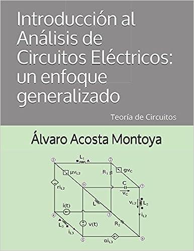 Introducción al Análisis de Circuitos Eléctricos: un enfoque generalizado: Teoría de Circuitos (Spanish Edition) (Spanish)