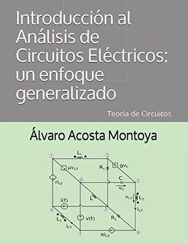 Introducción al Análisis de Circuitos Eléctricos: un enfoque generalizado: Teoría de Circuitos (Spanish Edition)