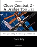 Close Combat 2 - A Bridge Too Far: Frequently Asked Questions