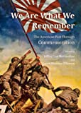 We Are What We Remember: The American Past Through Commemoration, Jeffrey Lee Meriwether, 1443844195