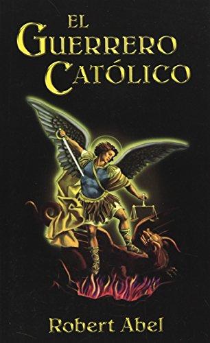 El Guerrero Catolico (Spanish Edition) [Robert Abel] (Tapa Blanda)