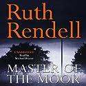 Master of the Moor Hörbuch von Ruth Rendell Gesprochen von: Michael Bryant
