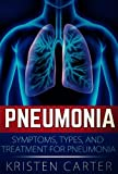 Pneumonia: Symptoms, Types, And Treatment For Pneumonia (Symptoms of Pneumonia and Signs of Pneumonia) (English Edition)