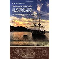 Sugar Cane Capitalism and Environmental Transformation: An Archaeology of Colonial Nevis, West Indies (Caribbean Archaeology and Ethnohistory Series)