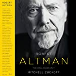 Robert Altman: The Oral Biography | Mitchell Zuckoff