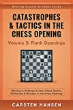 Catastrophes & Tactics In The Chess Opening - Volume 3: Flank Openings: Winning In 15 Moves Or Less: Chess Tactics, Brilliancies & Blunders In The Chess Opening (winning Quickly At Chess Series)-Carsten Hansen
