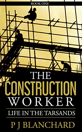 The Construction Worker: Life in the Tarsands - Book One