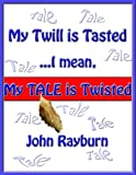 My Twill is Tasted...I mean, My TALE is Twisted