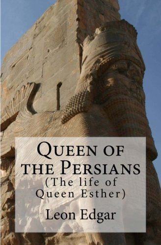 Queen of the Persians: The life of Queen Esther