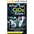 What Top CIOs Know: How to succeed in a world of digital transformation, cyber challenges, exponential change, and intelligent devices by creating powerful strategies for the new 3.0 World
