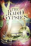The Radio Gypsies, J. Blackburn, 1604416718