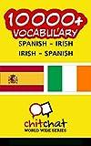 10000+ Spanish - Irish Irish - Spanish Vocabulary (Spanish Edition)