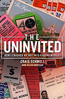 The Uninvited: How I Crashed My Way into Finding Myself by [Schmell, Craig, Henican, Ellis]