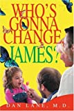 Who's Gonna Change, James?, Dan Lane M.D., 0595316158
