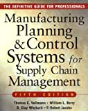 MANUFACTURING PLANNING AND CONTROL SYSTEMS FOR SUPPLY CHAIN MANAGEMENT : The Definitive Guide for Professionals, Thomas Vollmann, William Berry, David Clay Whybark, F. Robert Jacobs, 007144033X