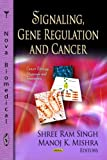 Signaling, Gene Regulation, and Cancer, Shree Ram Singh and Manoj K. Mishra, 1619420880