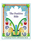 The Positive Side, A Desktop Positive Affirmation Book